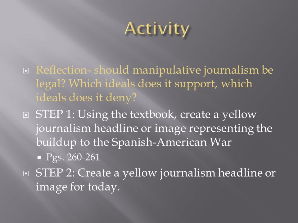 Reflection- should manipulative journalism be legal? Which ideals does it support, which ideals does it deny? STEP 1: Using the textbook, create a yel