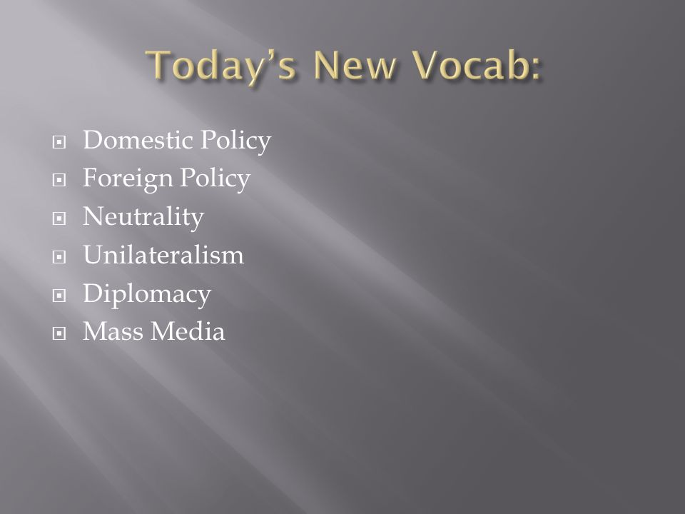 Domestic Policy Foreign Policy Neutrality Unilateralism Diplomacy Mass Media