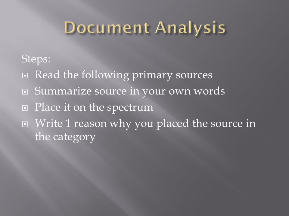 Steps: Read the following primary sources Summarize source in your own words Place it on the spectrum Write 1 reason why you placed the source in the