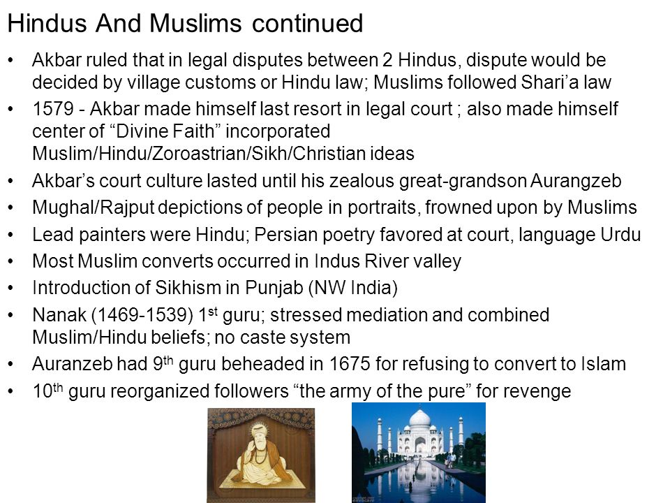Hindus And Muslims continued Akbar ruled that in legal disputes between 2 Hindus, dispute would be decided by village customs or Hindu law; Muslims fo