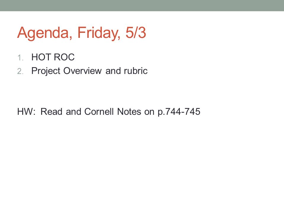 Agenda, Friday, 5/3 1. HOT ROC 2. Project Overview and rubric HW: Read and Cornell Notes on p.744-745
