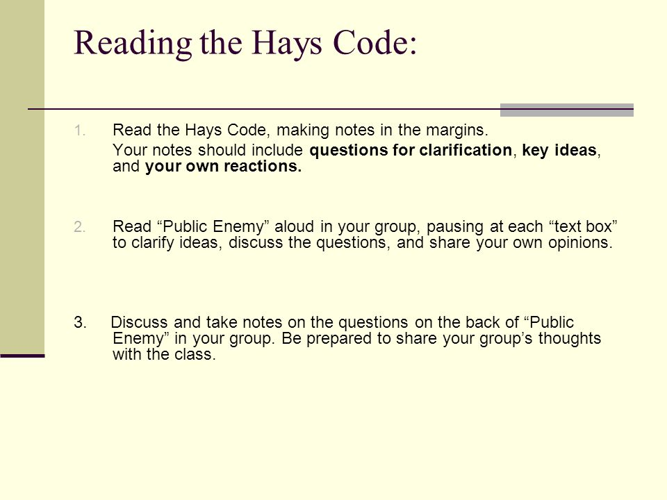 Reading the Hays Code: 1. Read the Hays Code, making notes in the margins. Your notes should include questions for clarification, key ideas, and your
