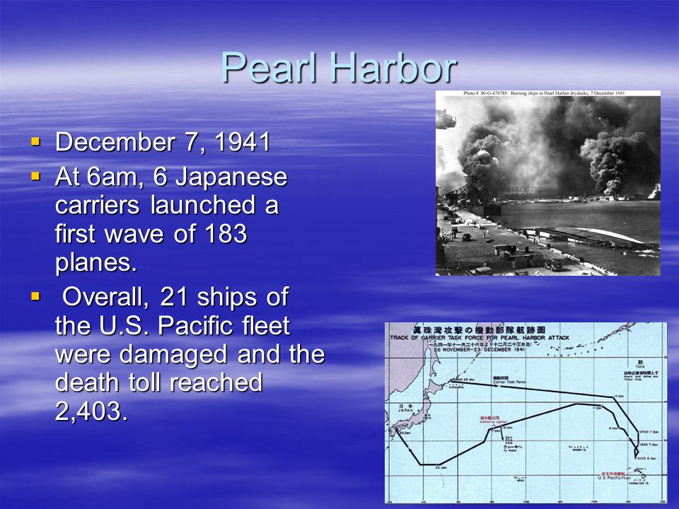 Pearl Harbor December 7, 1941 December 7, 1941 At 6am, 6 Japanese carriers launched a first wave of 183 planes.
