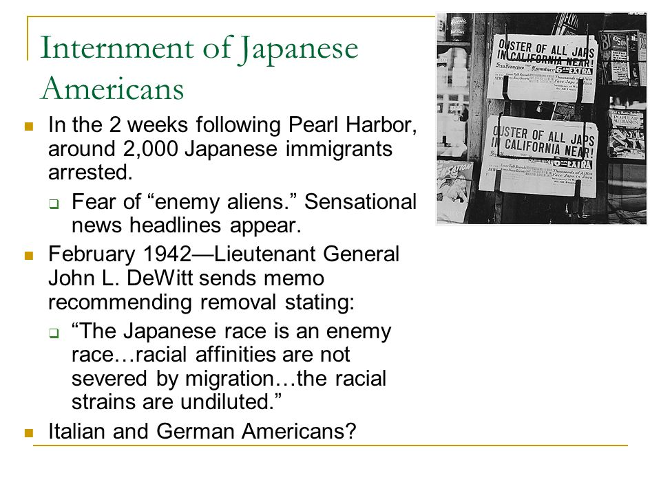 Internment of Japanese Americans In the 2 weeks following Pearl Harbor, around 2,000 Japanese immigrants arrested.