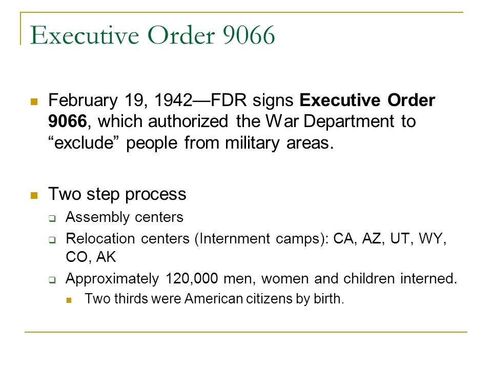 Executive Order 9066 February 19, 1942FDR signs Executive Order 9066, which authorized the War Department to exclude people from military areas.