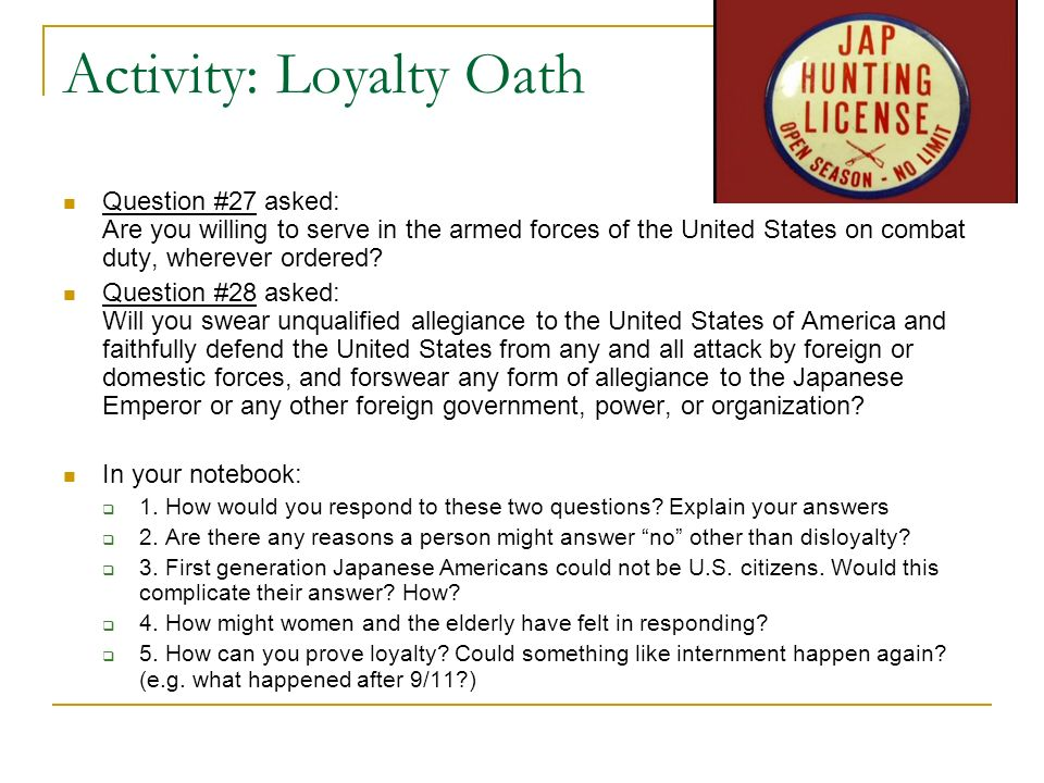 Activity: Loyalty Oath Question #27 asked: Are you willing to serve in the armed forces of the United States on combat duty, wherever ordered.