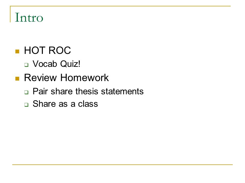 Intro HOT ROC Vocab Quiz! Review Homework Pair share thesis statements Share as a class