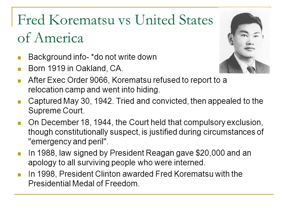 Fred Korematsu vs United States of America Background info- *do not write down Born 1919 in Oakland, CA.