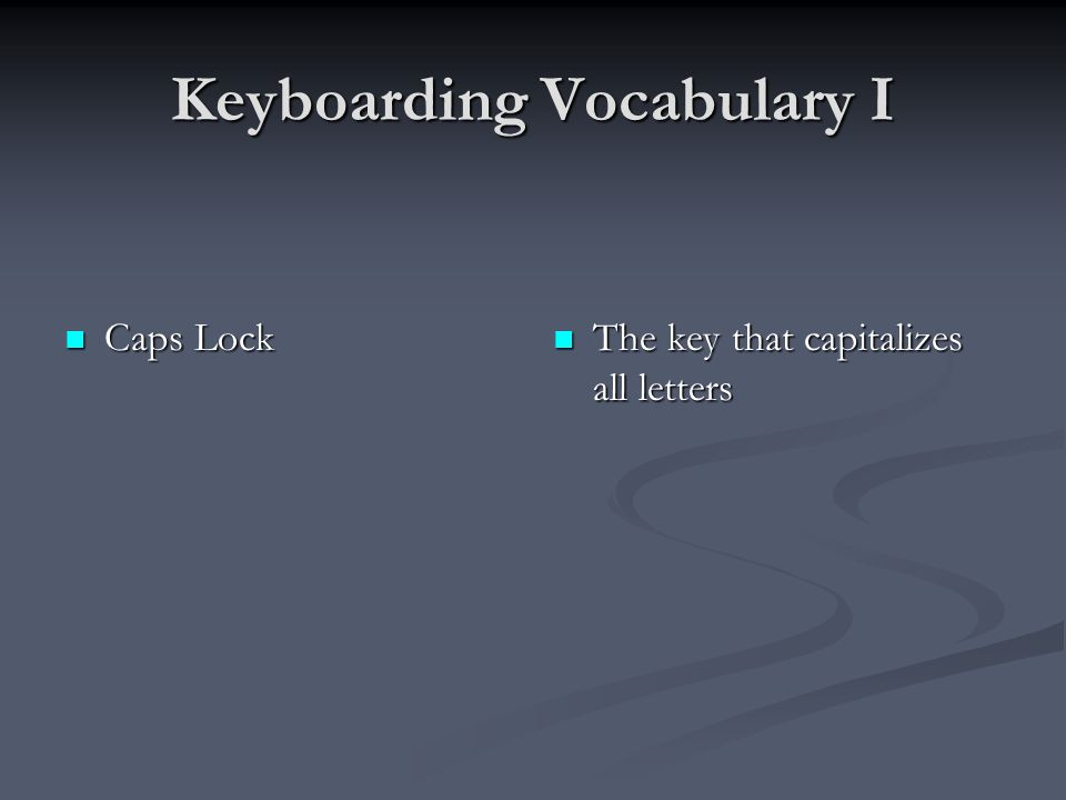 Keyboarding Vocabulary I Control Control A key that does nothing by itself but when pressed with another key; it changes the normal effect of that key