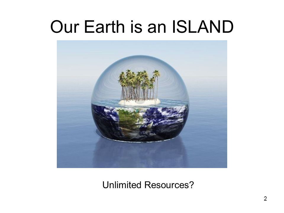 Our Earth is an ISLAND 2 Unlimited Resources?