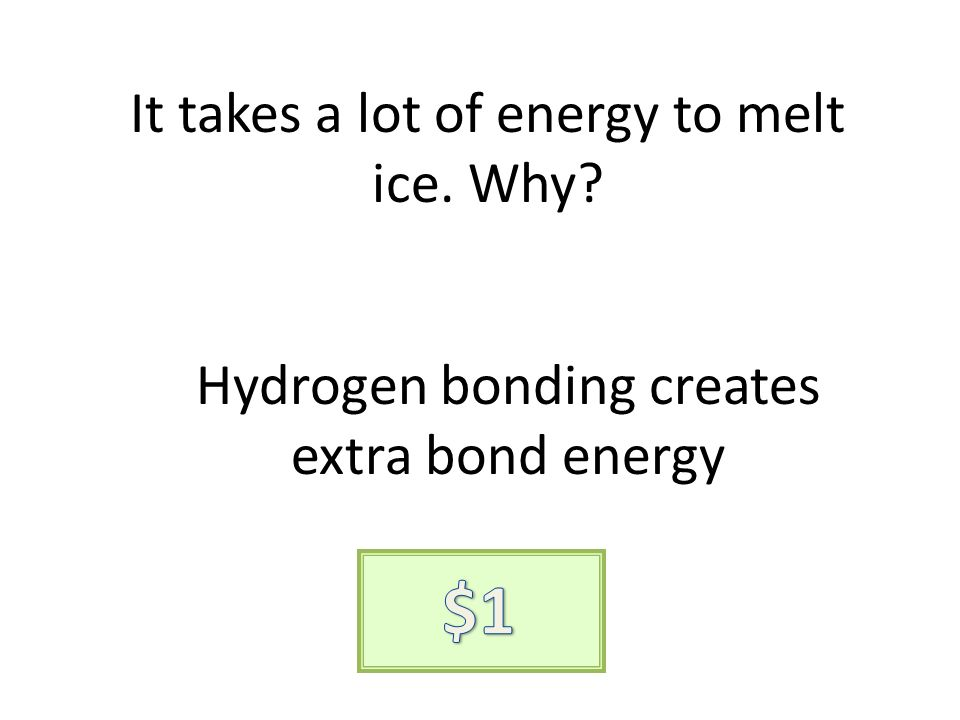 It takes a lot of energy to melt ice. Why Hydrogen bonding creates extra bond energy