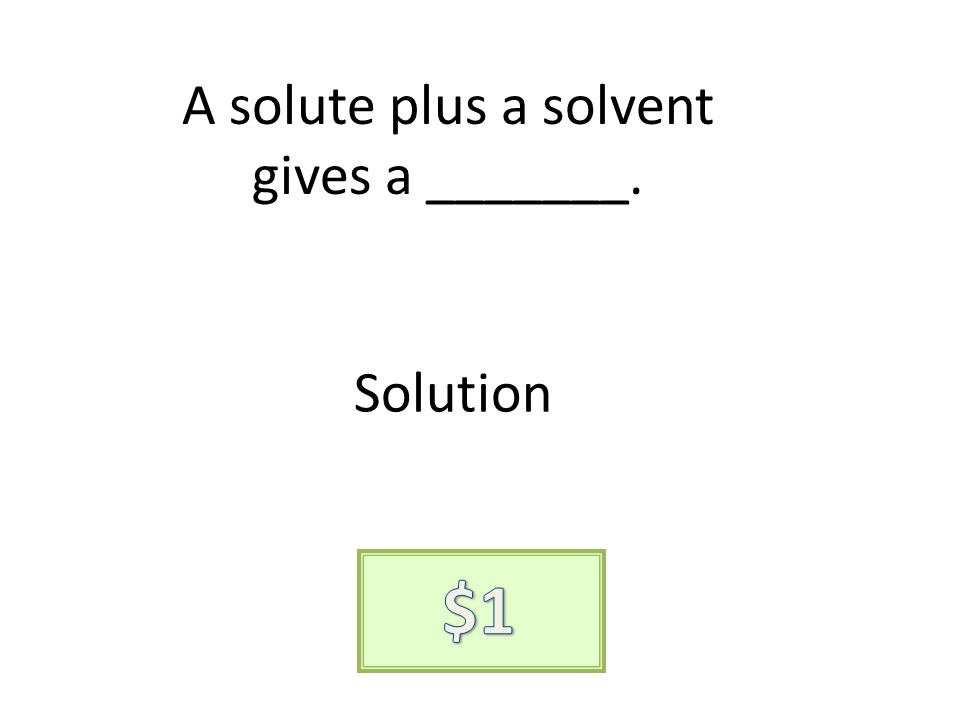 A solute plus a solvent gives a _______. Solution