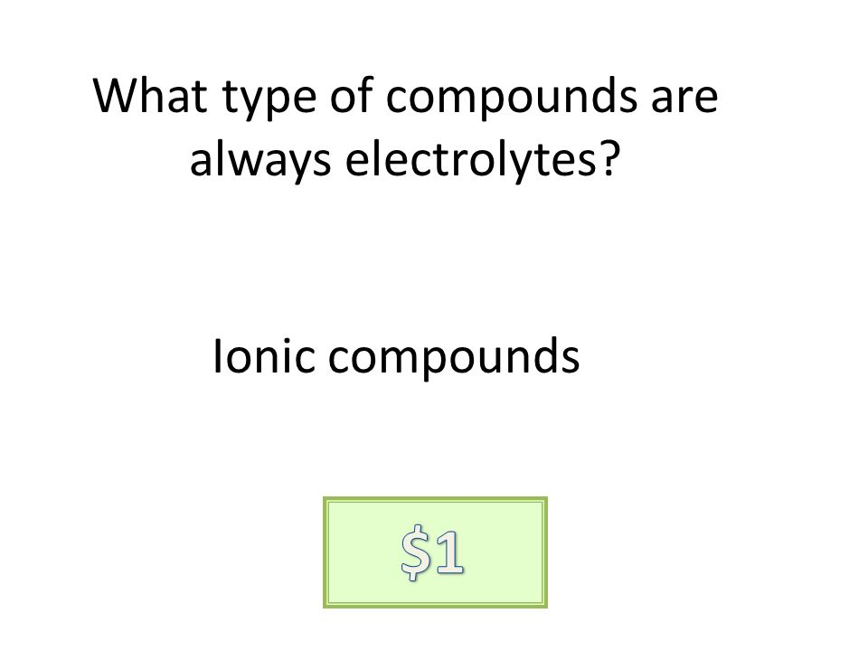 What type of compounds are always electrolytes Ionic compounds