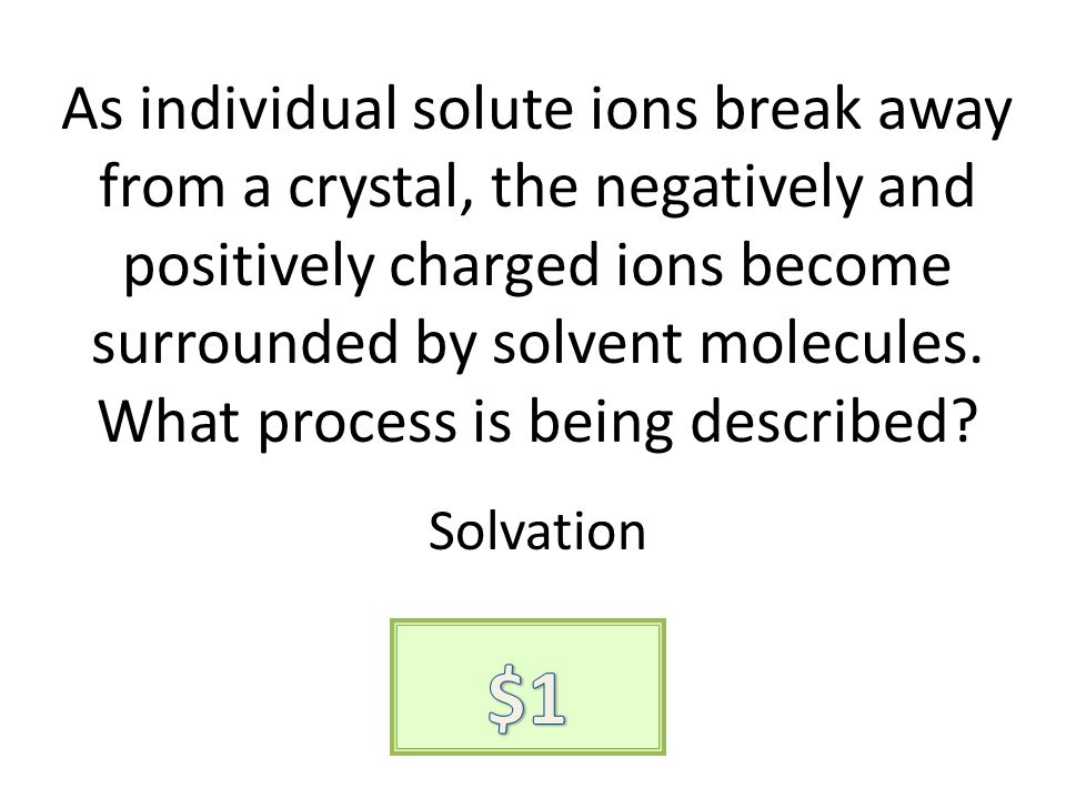As individual solute ions break away from a crystal, the negatively and positively charged ions become surrounded by solvent molecules. What process i