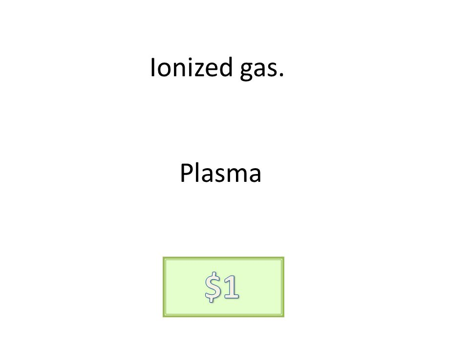 Ionized gas. Plasma
