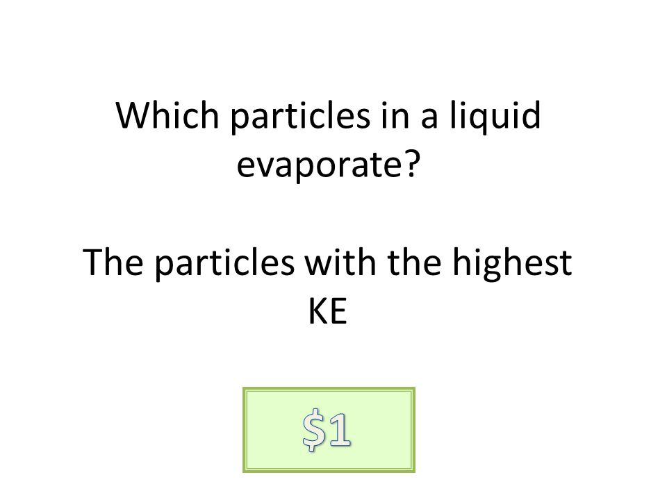 Which particles in a liquid evaporate The particles with the highest KE