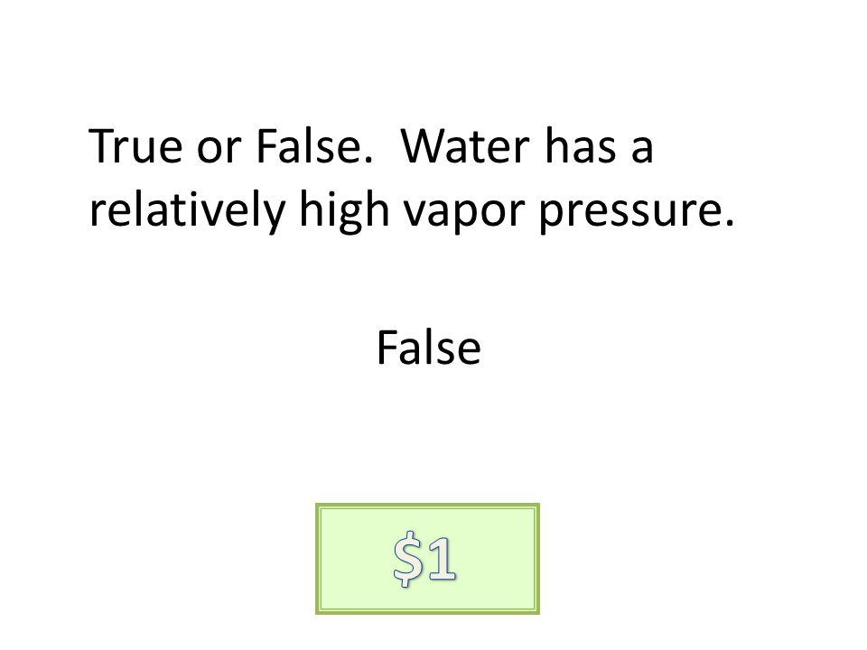 True or False. Water has a relatively high vapor pressure. False