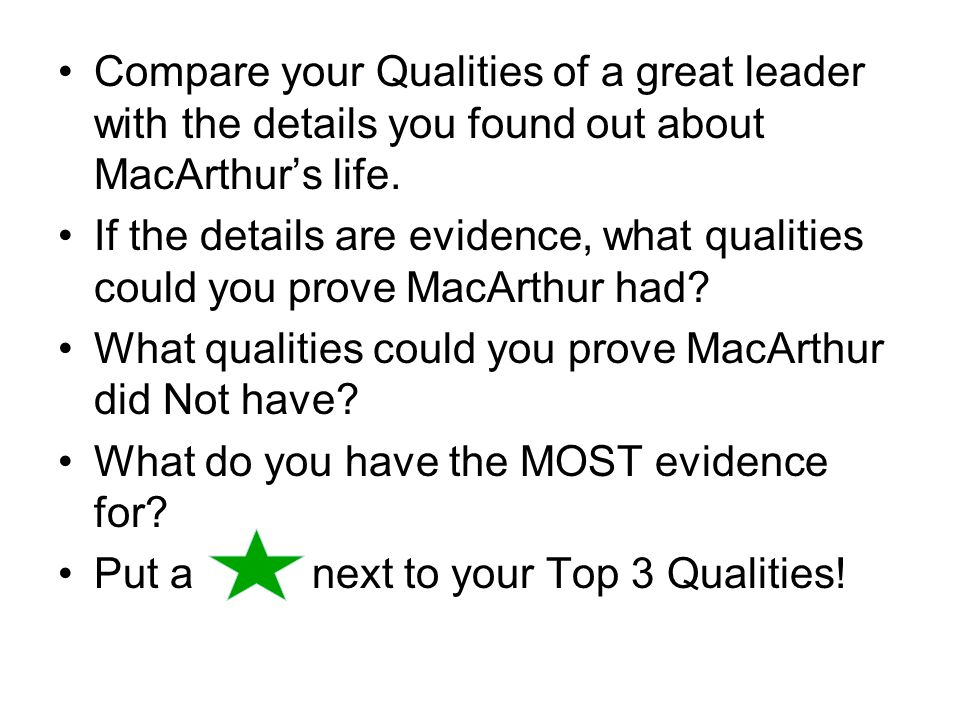 Compare your Qualities of a great leader with the details you found out about MacArthurs life.