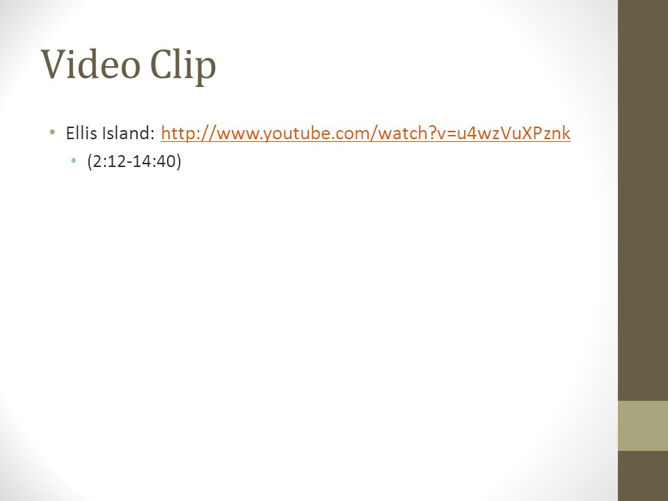 Video Clip Ellis Island: http://www.youtube.com/watch?v=u4wzVuXPznkhttp://www.youtube.com/watch?v=u4wzVuXPznk (2:12-14:40)