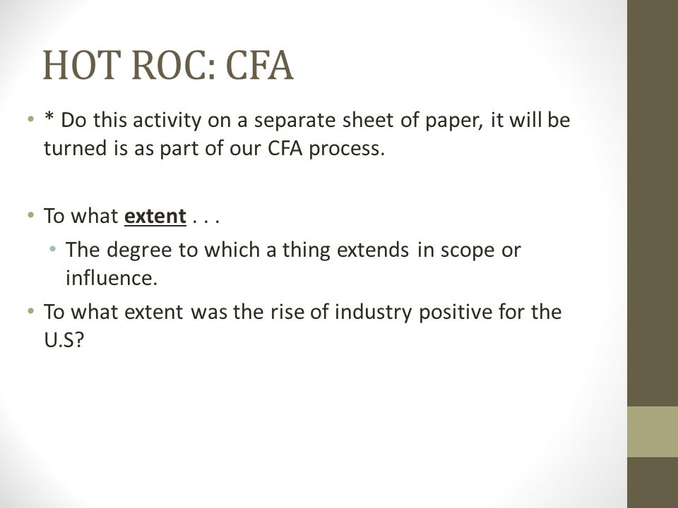 HOT ROC: CFA * Do this activity on a separate sheet of paper, it will be turned is as part of our CFA process.
