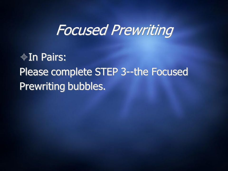 Focused Prewriting In Pairs: Please complete STEP 3--the Focused Prewriting bubbles.