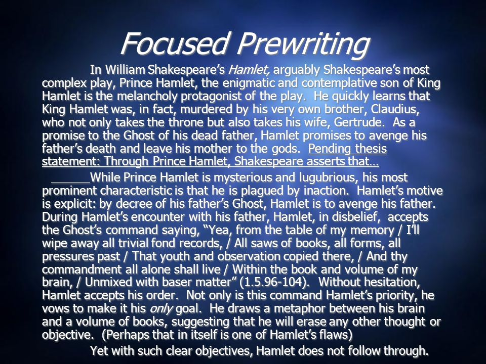 Focused Prewriting In William Shakespeares Hamlet, arguably Shakespeares most complex play, Prince Hamlet, the enigmatic and contemplative son of King