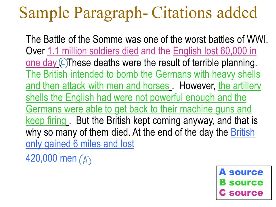 Sample Paragraph- Citations added The Battle of the Somme was one of the worst battles of WWI. Over 1.1 million soldiers died and the English lost 60,