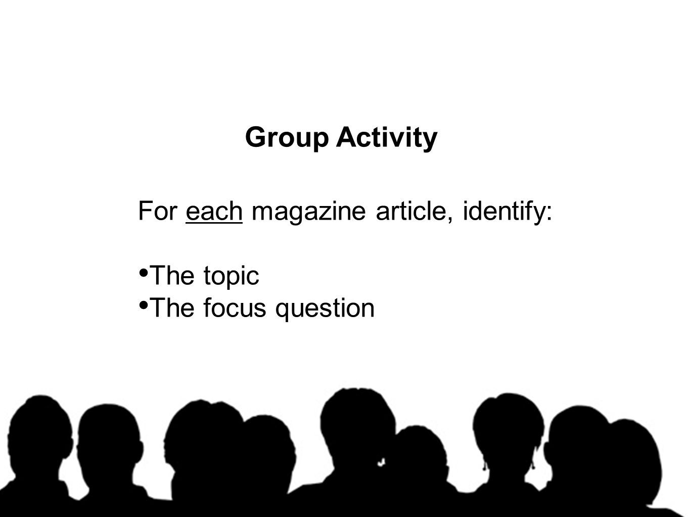 Group Activity For each magazine article, identify: The topic The focus question