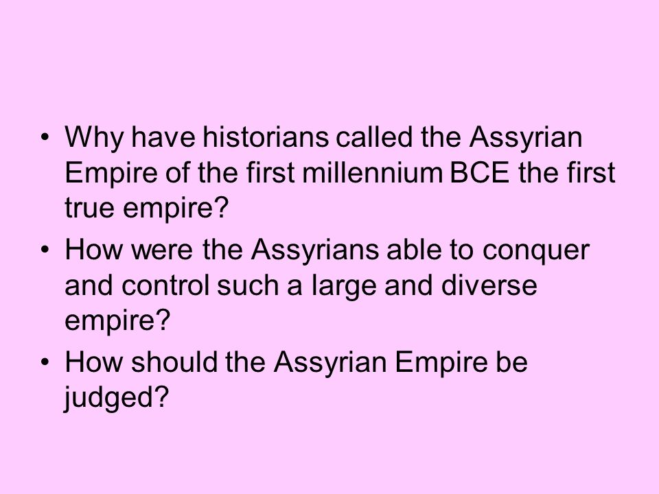 Why have historians called the Assyrian Empire of the first millennium BCE the first true empire? How were the Assyrians able to conquer and control s