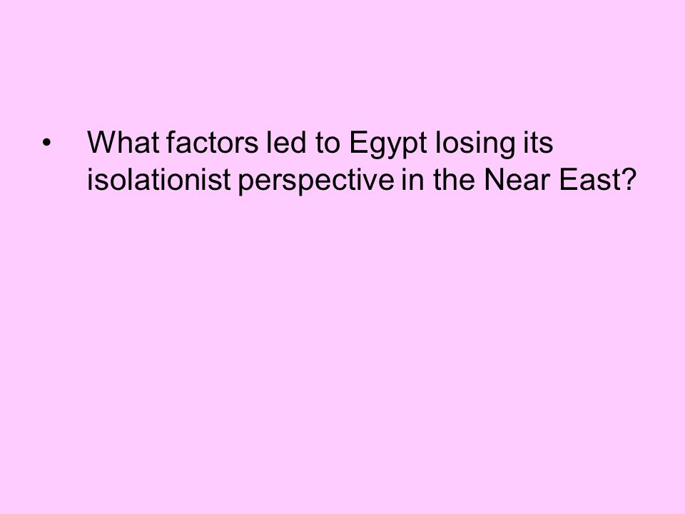 What factors led to Egypt losing its isolationist perspective in the Near East?