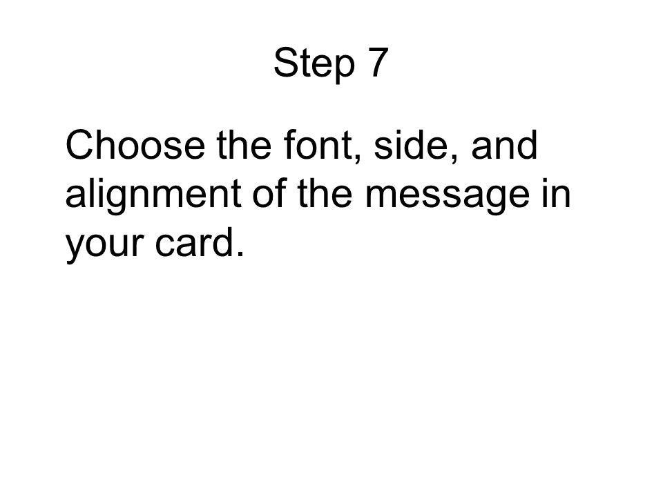 Step 7 Choose the font, side, and alignment of the message in your card.