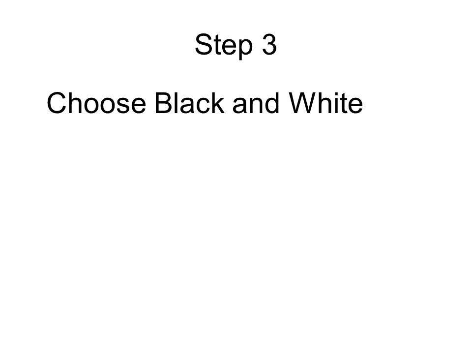 Step 3 Choose Black and White