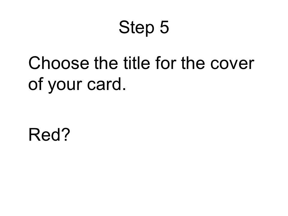 Step 5 Choose the title for the cover of your card. Red?