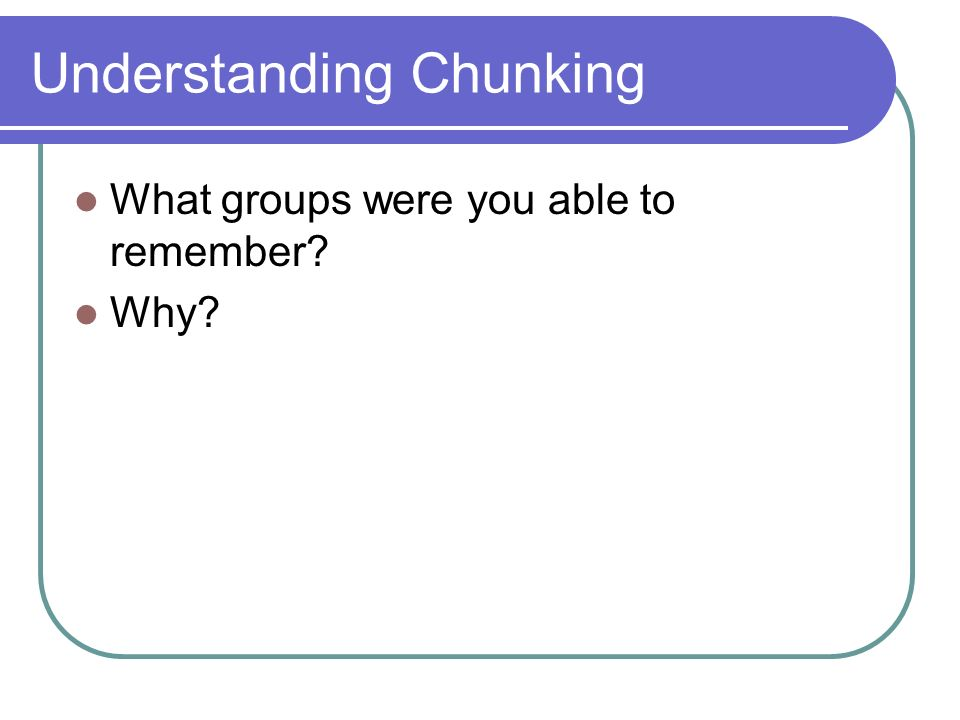 Understanding Chunking What groups were you able to remember Why