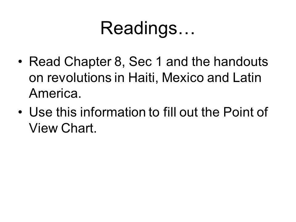 Readings… Read Chapter 8, Sec 1 and the handouts on revolutions in Haiti, Mexico and Latin America.
