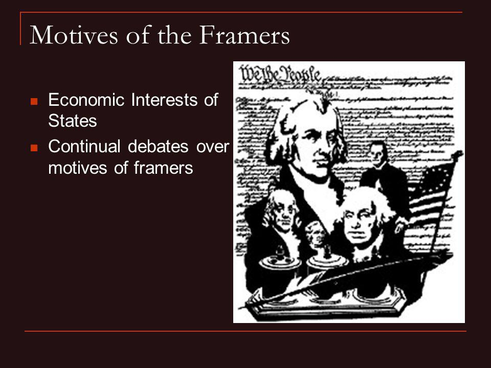 Motives of the Framers Economic Interests of States Continual debates over motives of framers