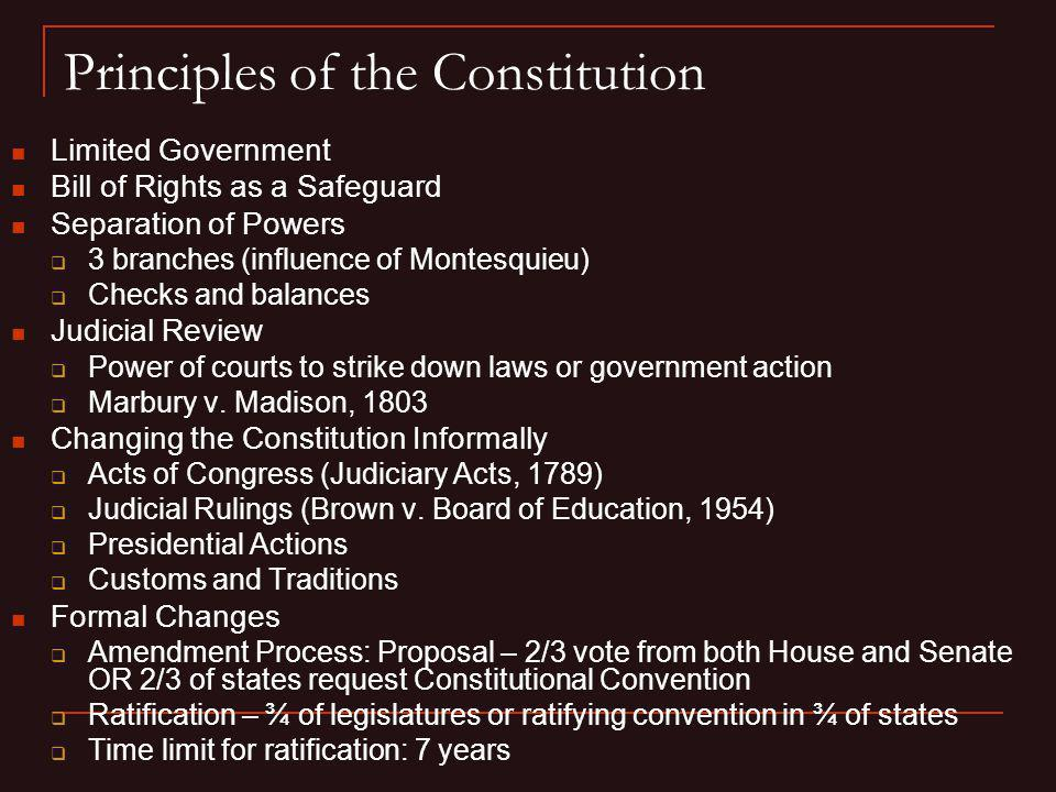 Principles of the Constitution Limited Government Bill of Rights as a Safeguard Separation of Powers 3 branches (influence of Montesquieu) Checks and
