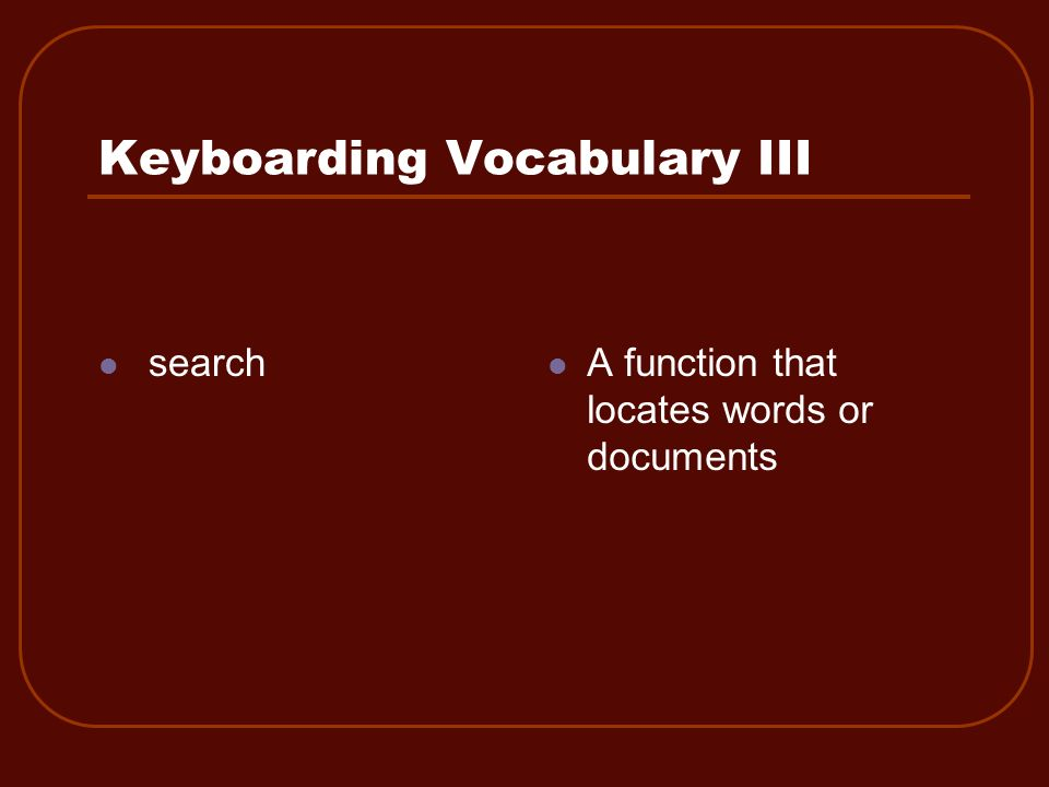 Keyboarding Vocabulary III search A function that locates words or documents