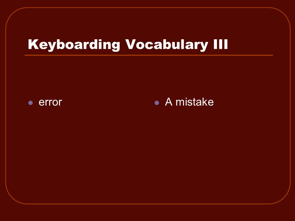 Keyboarding Vocabulary III error A mistake
