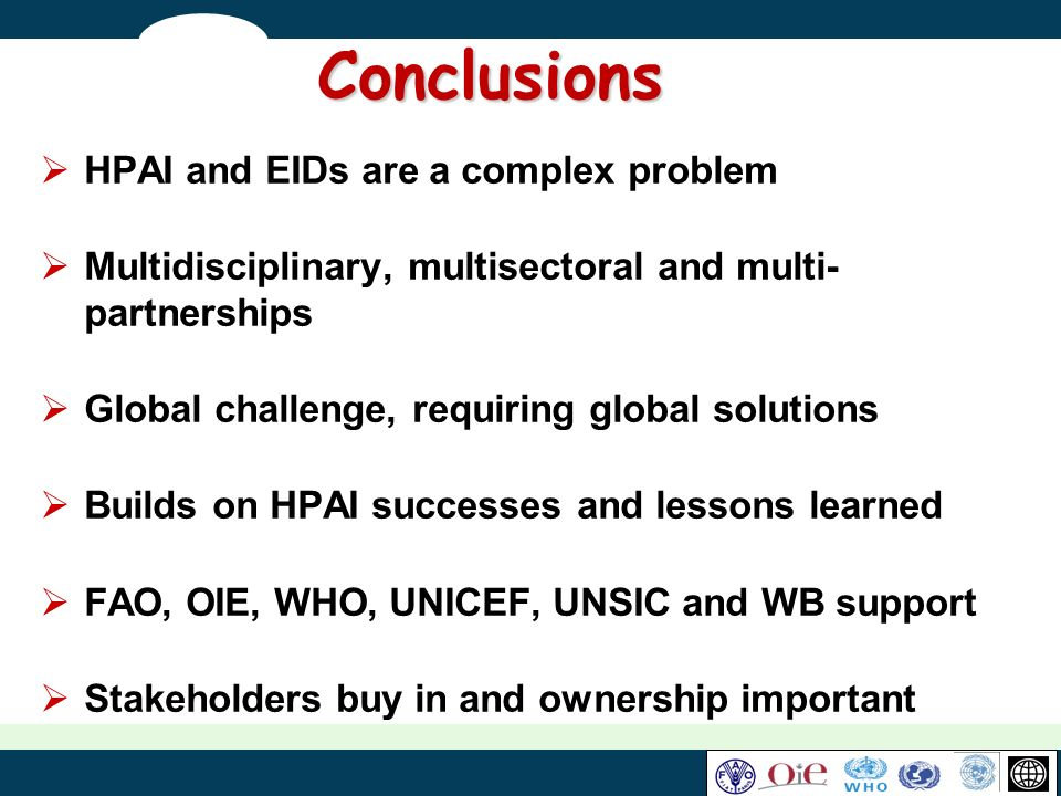 Conclusions HPAI and EIDs are a complex problem Multidisciplinary, multisectoral and multi- partnerships Global challenge, requiring global solutions