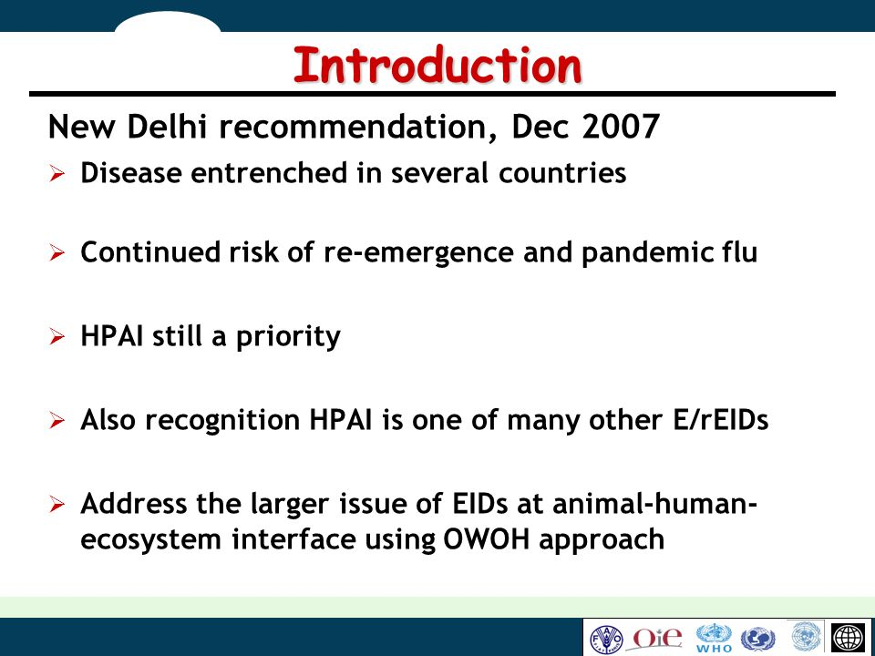 Introduction New Delhi recommendation, Dec 2007 Disease entrenched in several countries Continued risk of re-emergence and pandemic flu HPAI still a p