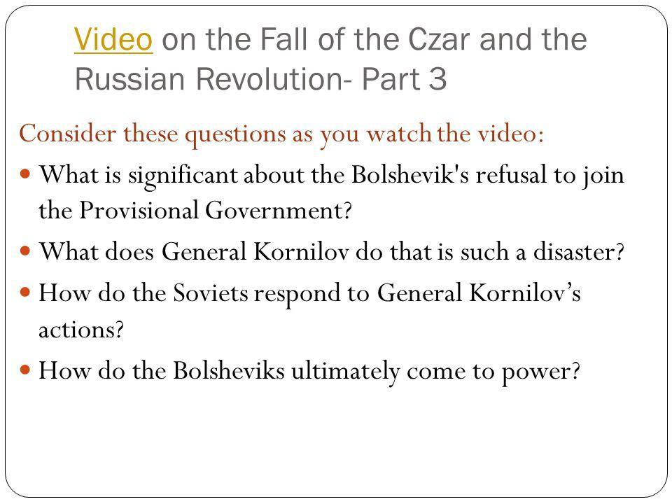 VideoVideo on the Fall of the Czar and the Russian Revolution- Part 3 Consider these questions as you watch the video: What is significant about the B