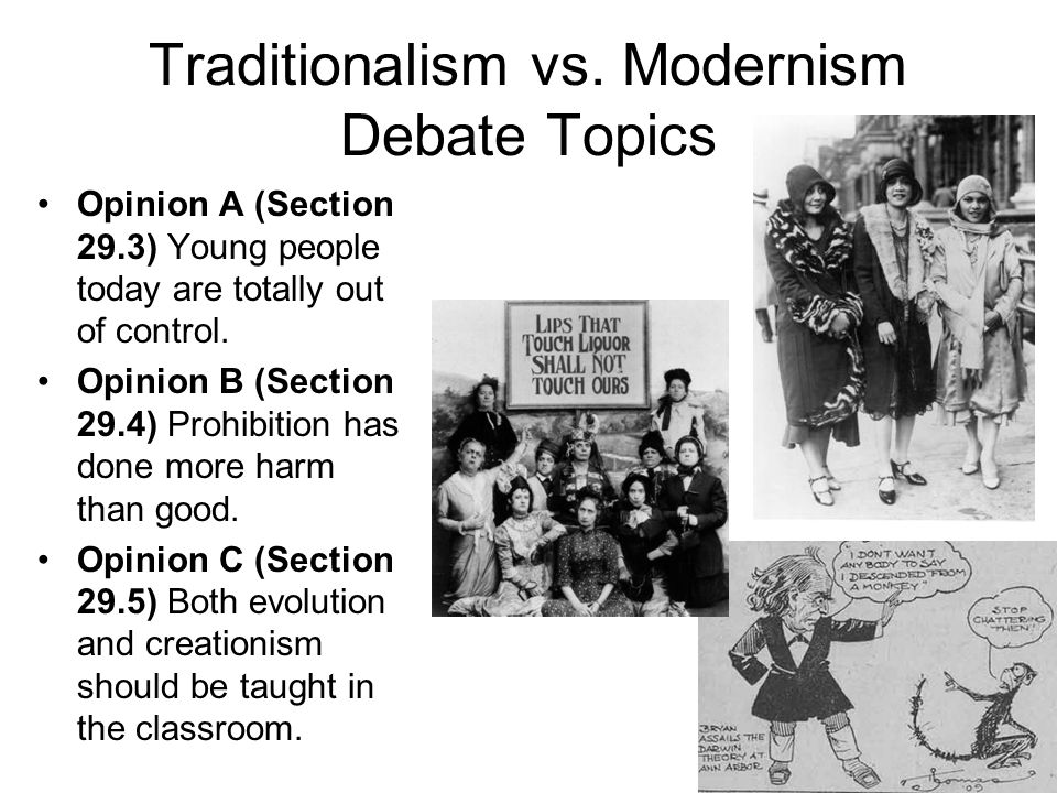 Traditionalism vs. Modernism Debate Topics Opinion A (Section 29.3) Young people today are totally out of control. Opinion B (Section 29.4) Prohibitio
