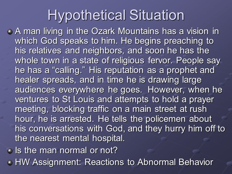 Hypothetical Situation A man living in the Ozark Mountains has a vision in which God speaks to him. He begins preaching to his relatives and neighbors
