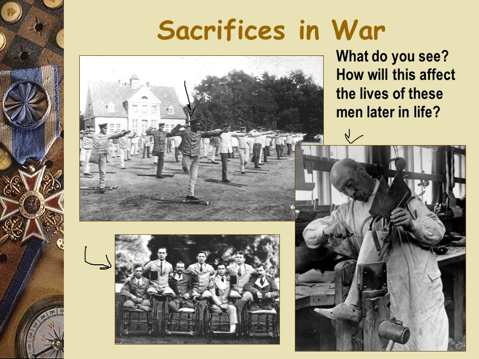 Sacrifices in War What do you see How will this affect the lives of these men later in life