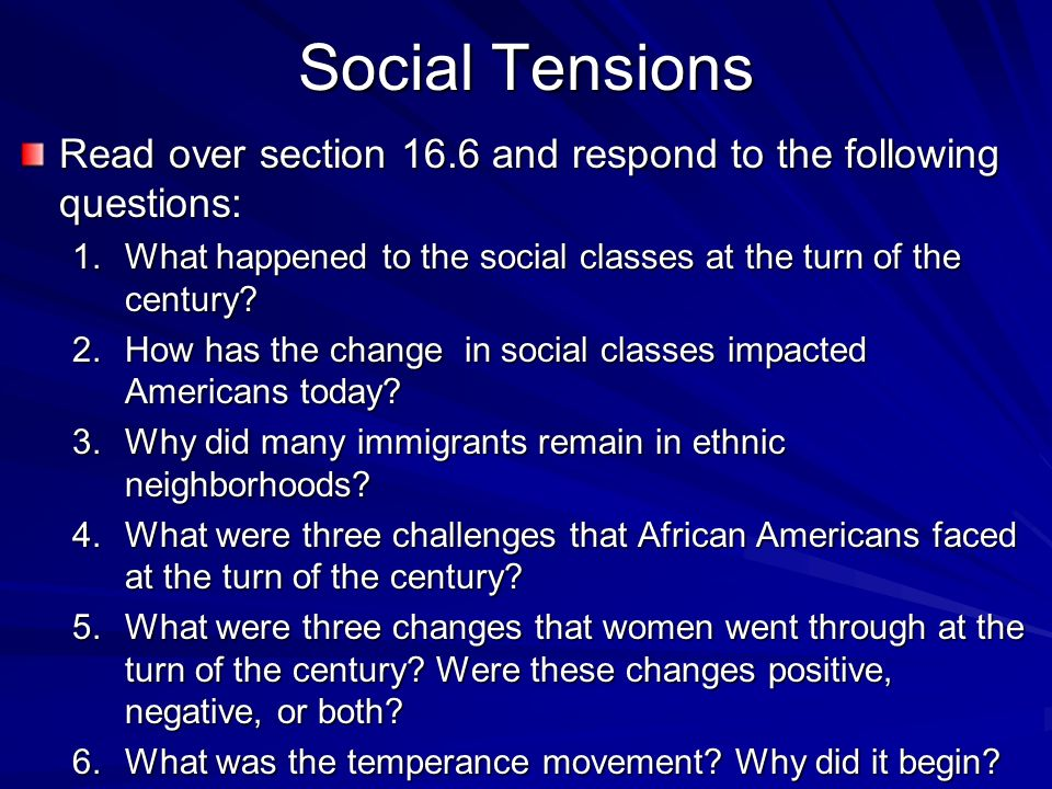 Social Tensions Read over section 16.6 and respond to the following questions: 1.What happened to the social classes at the turn of the century.