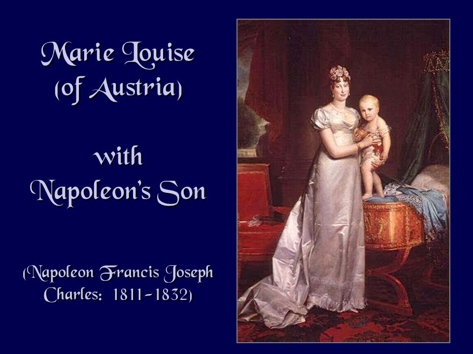 Marie Louise (of Austria) with Napoleons Son (Napoleon Francis Joseph Charles: 1811-1832) Marie Louise (of Austria) with Napoleons Son (Napoleon Francis Joseph Charles: 1811-1832)