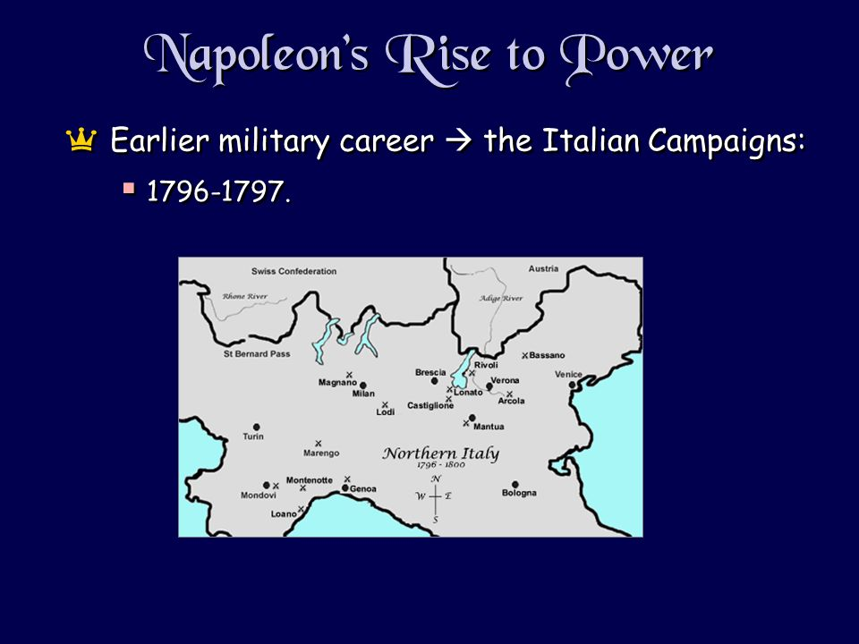 Napoleons Rise to Power aEarlier military career the Italian Campaigns: 1796-1797.