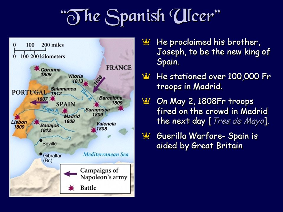 The Spanish Ulcer aHe proclaimed his brother, Joseph, to be the new king of Spain. aHe stationed over 100,000 Fr troops in Madrid. aOn May 2, 1808Fr t