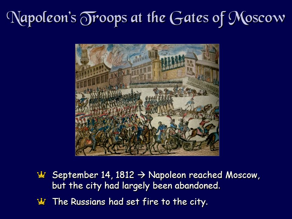 Napoleons Troops at the Gates of Moscow aSeptember 14, 1812 Napoleon reached Moscow, but the city had largely been abandoned.